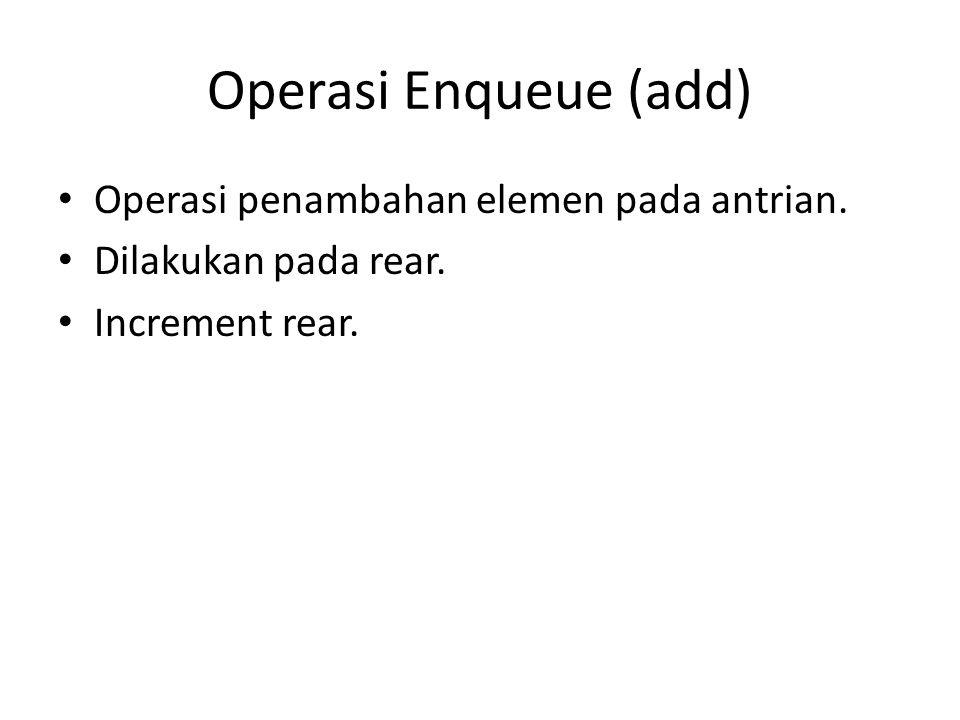 Operasi Enqueue (add) Operasi penambahan elemen pada antrian.