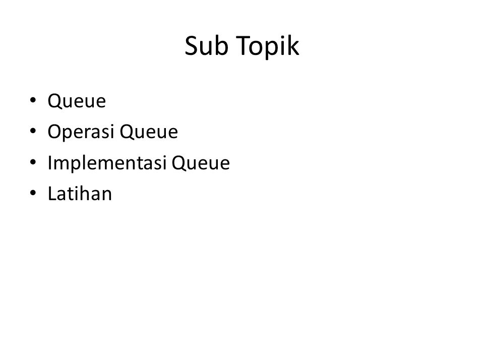 Sub Topik Queue Operasi Queue Implementasi Queue Latihan
