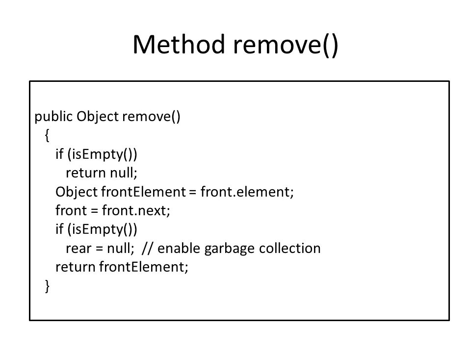 Method remove() public Object remove() { if (isEmpty()) return null;