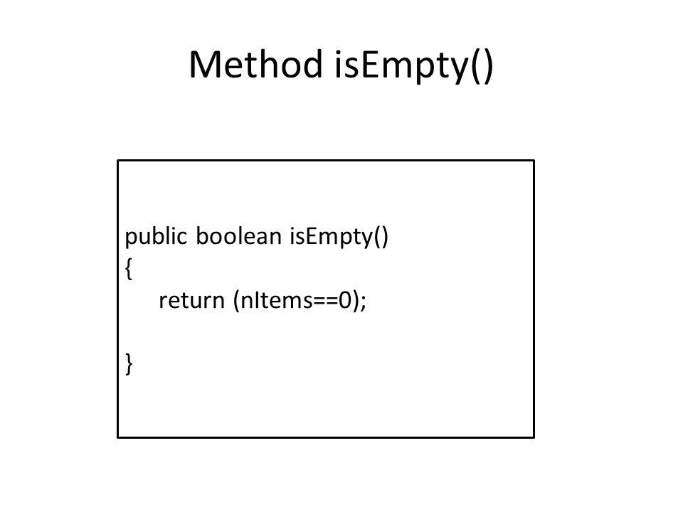 Method isEmpty() public boolean isEmpty() { return (nItems==0); }