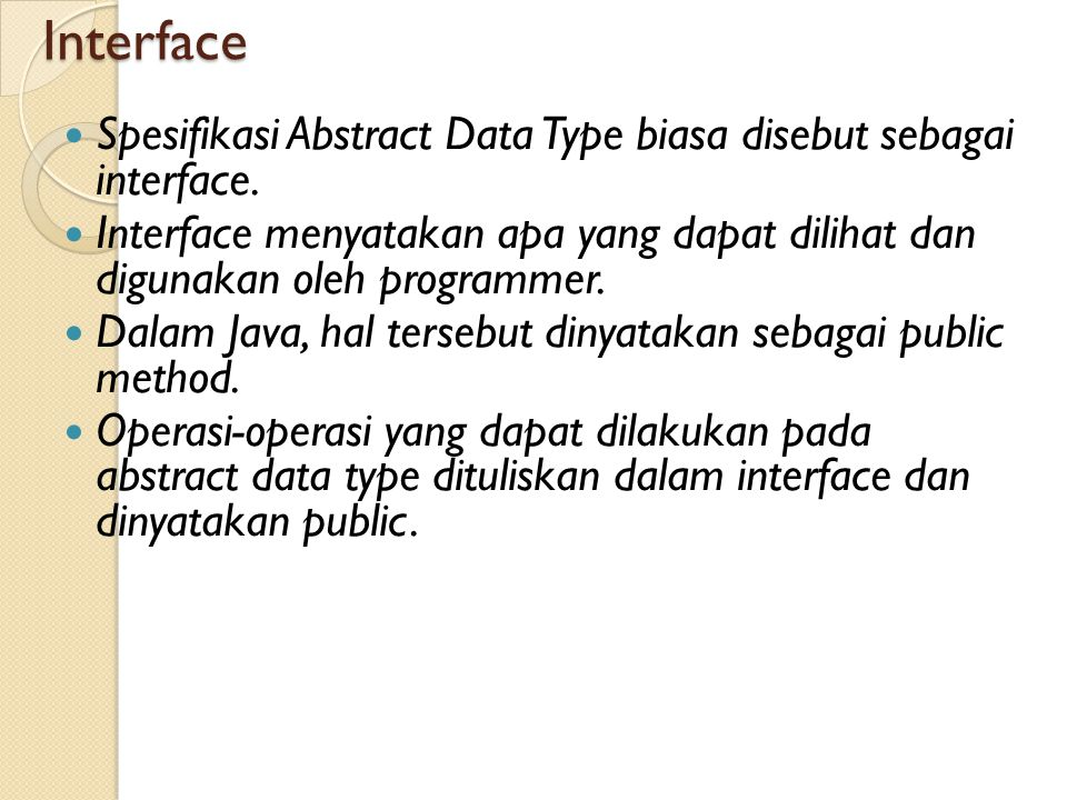 Interface Spesifikasi Abstract Data Type biasa disebut sebagai interface.