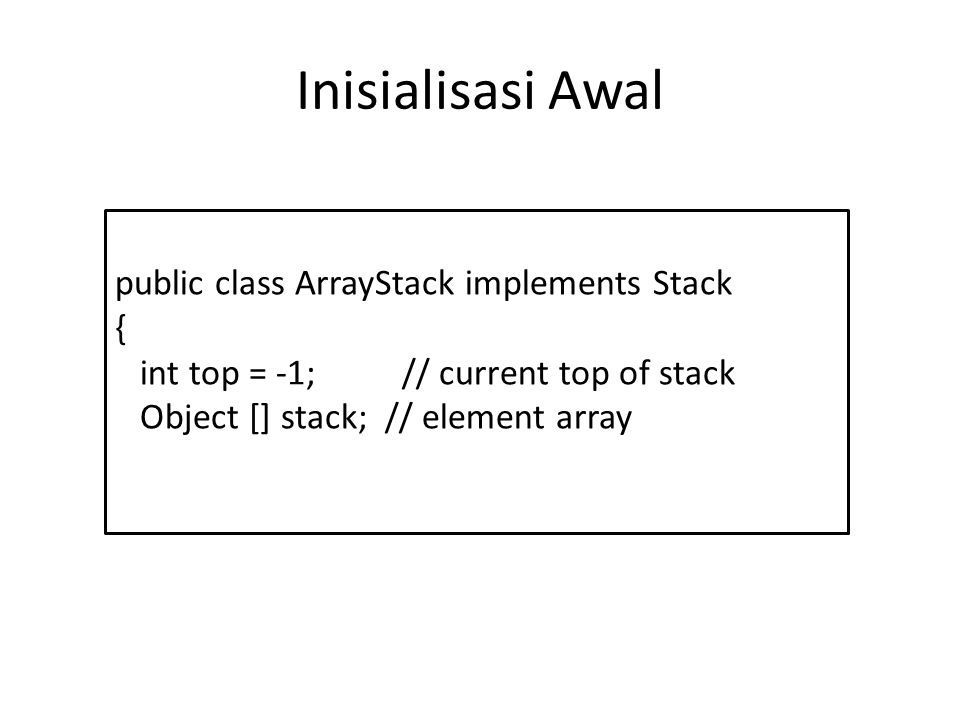 Inisialisasi Awal public class ArrayStack implements Stack {