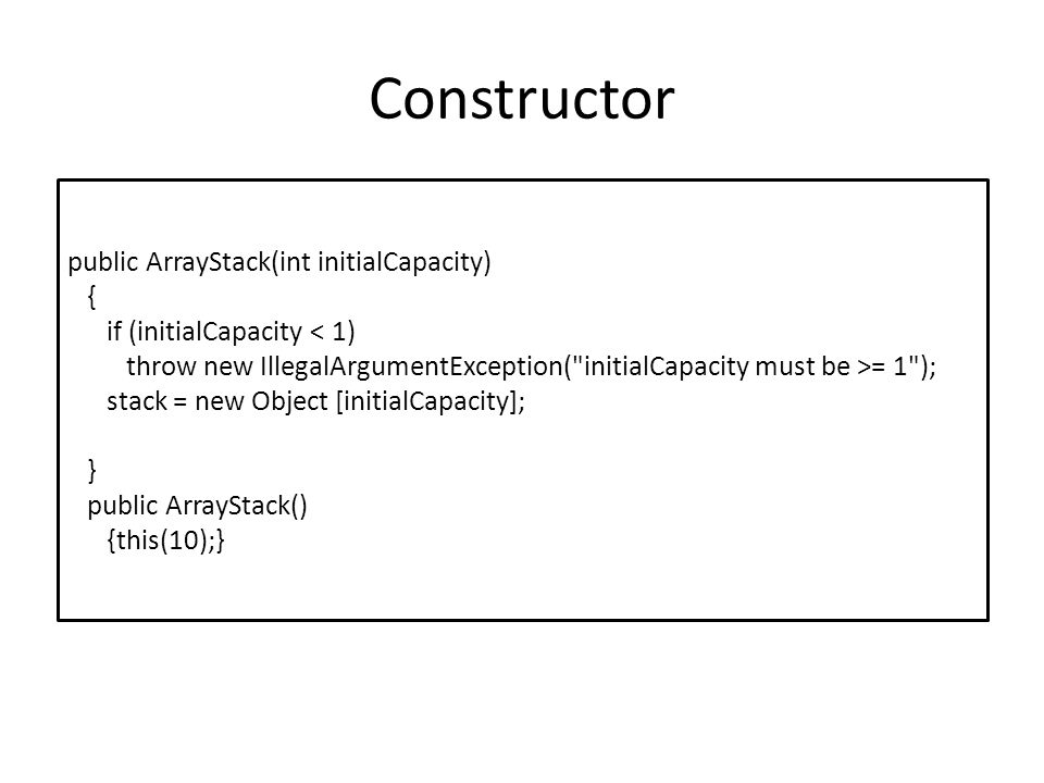 Constructor public ArrayStack(int initialCapacity) {