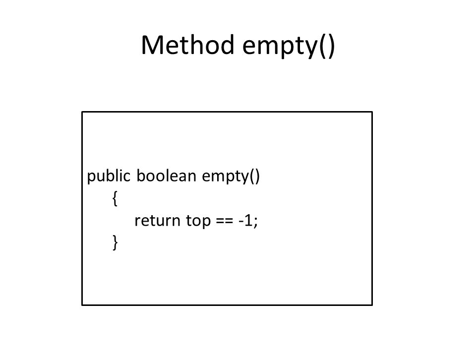 Method empty() public boolean empty() { return top == -1; }
