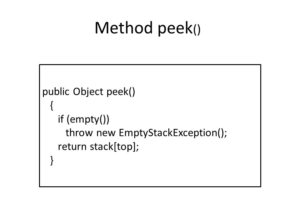 Method peek() public Object peek() { if (empty())