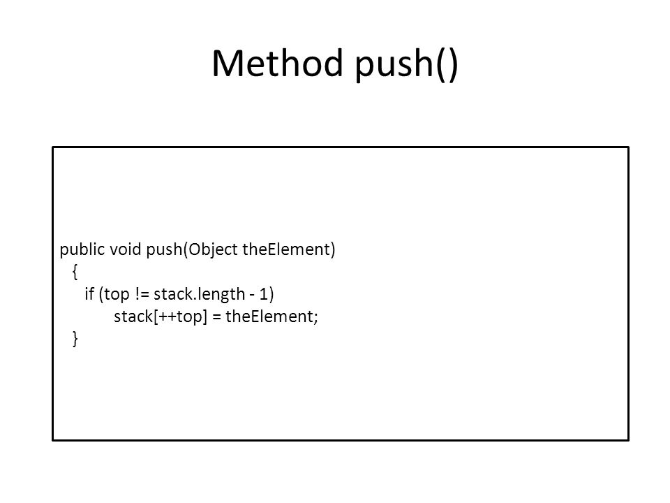 Method push() public void push(Object theElement) {