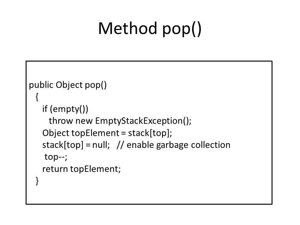 Method pop() public Object pop() { if (empty())