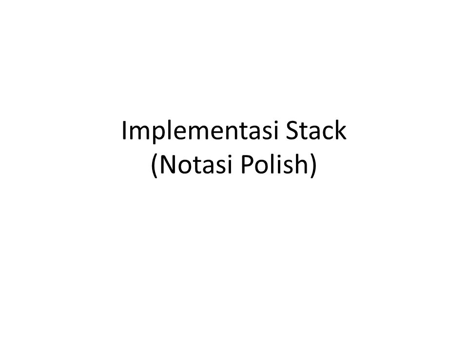 Implementasi Stack (Notasi Polish)