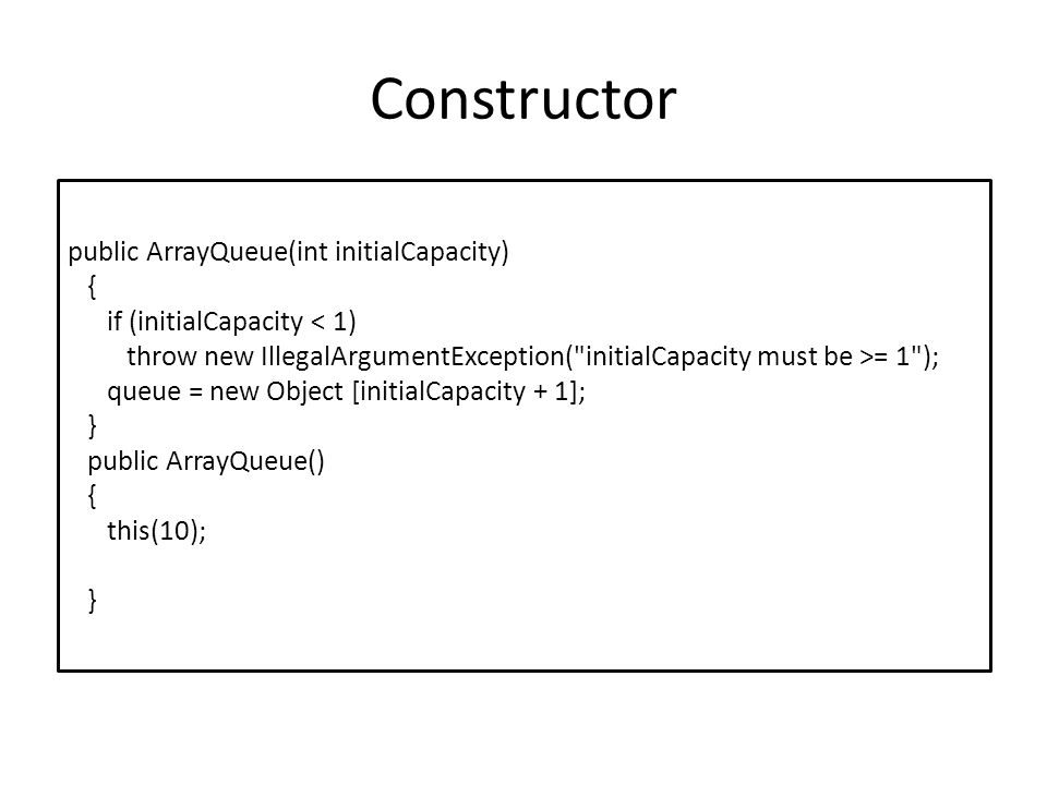 Constructor public ArrayQueue(int initialCapacity) {