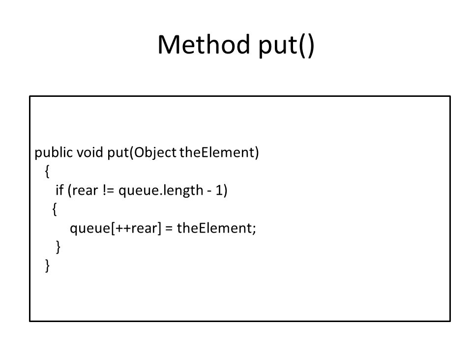 Method put() public void put(Object theElement) {