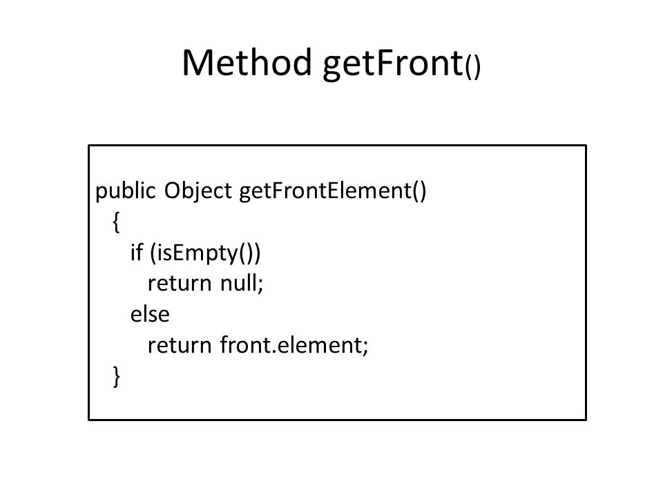Method getFront() public Object getFrontElement() { if (isEmpty())