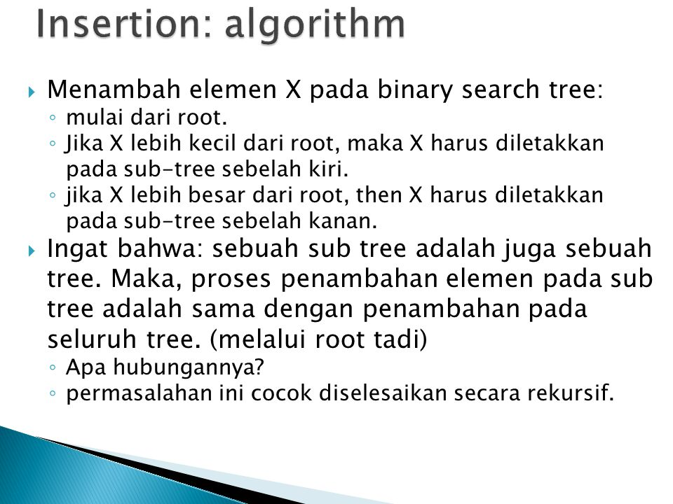 Insertion: algorithm Menambah elemen X pada binary search tree: