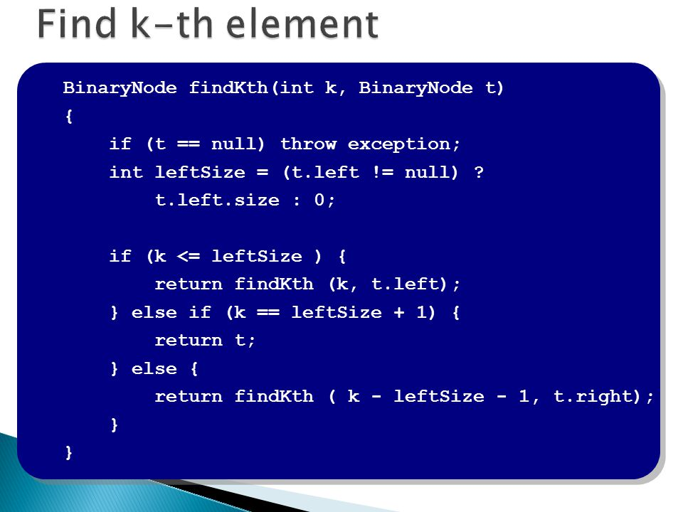 Find k-th element BinaryNode findKth(int k, BinaryNode t) {