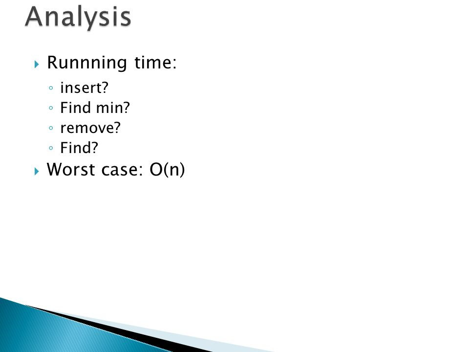 Analysis Runnning time: Worst case: O(n)‏ insert Find min remove