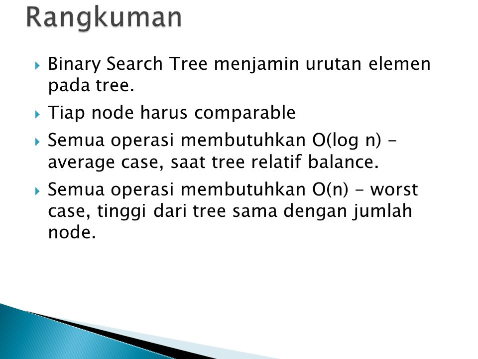 Rangkuman Binary Search Tree menjamin urutan elemen pada tree.