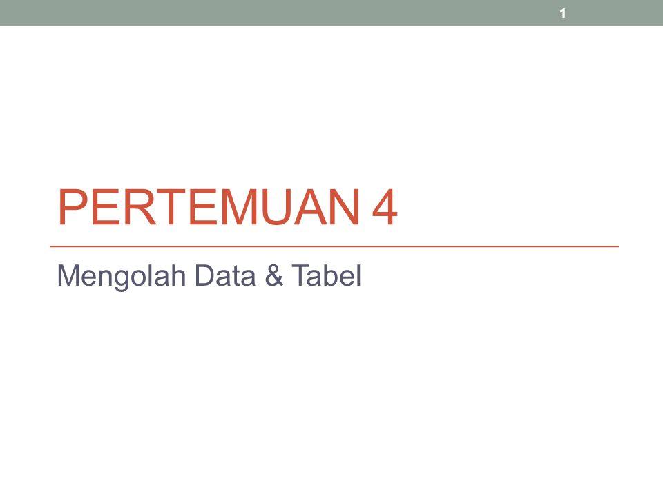 PERTEMUAN 4 Mengolah Data & Tabel