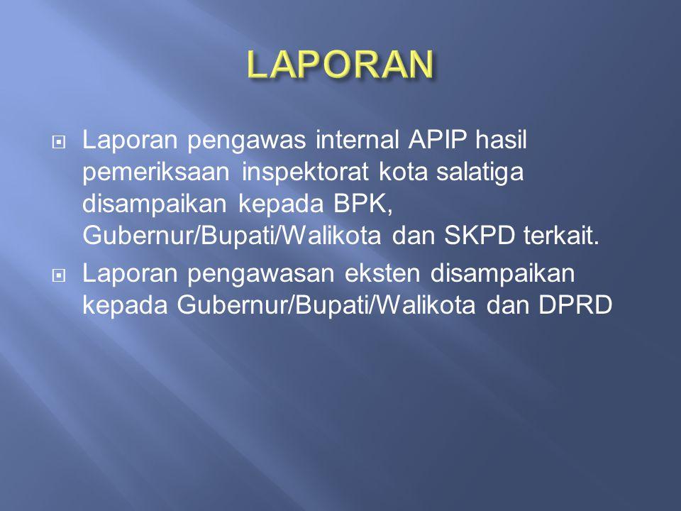 LAPORAN Laporan pengawas internal APIP hasil pemeriksaan inspektorat kota salatiga disampaikan kepada BPK, Gubernur/Bupati/Walikota dan SKPD terkait.