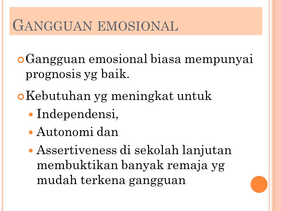 Gangguan emosional Gangguan emosional biasa mempunyai prognosis yg baik. Kebutuhan yg meningkat untuk.