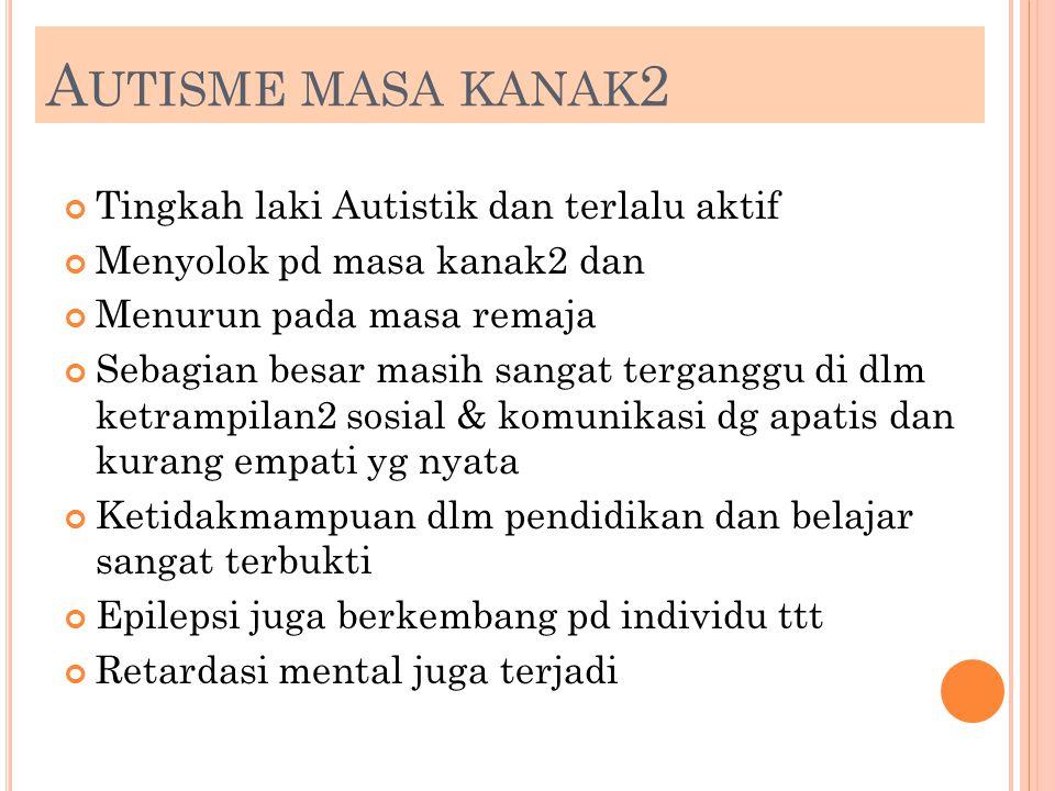 Autisme masa kanak2 Tingkah laki Autistik dan terlalu aktif