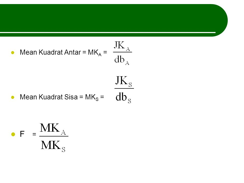 Mean Kuadrat Antar = MKA =