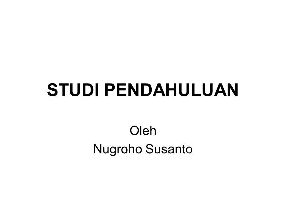 STUDI PENDAHULUAN Oleh Nugroho Susanto