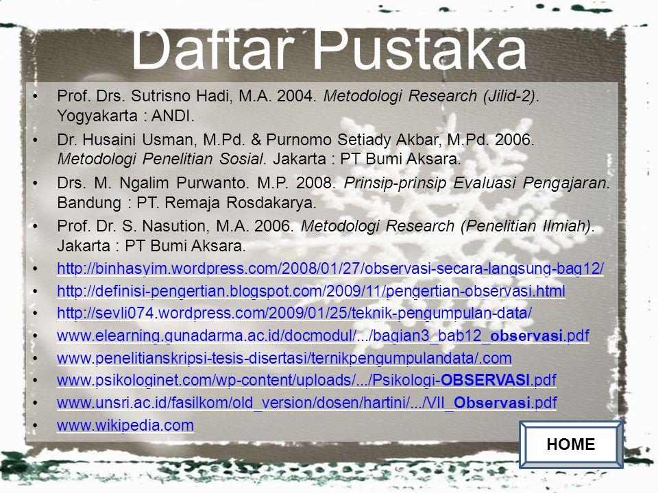 Daftar Pustaka Prof. Drs. Sutrisno Hadi, M.A. 2004. Metodologi Research (Jilid-2). Yogyakarta : ANDI.