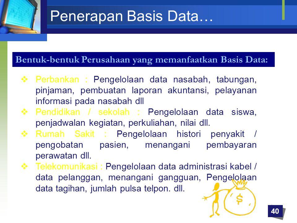 Penerapan Basis Data… Bentuk-bentuk Perusahaan yang memanfaatkan Basis Data: