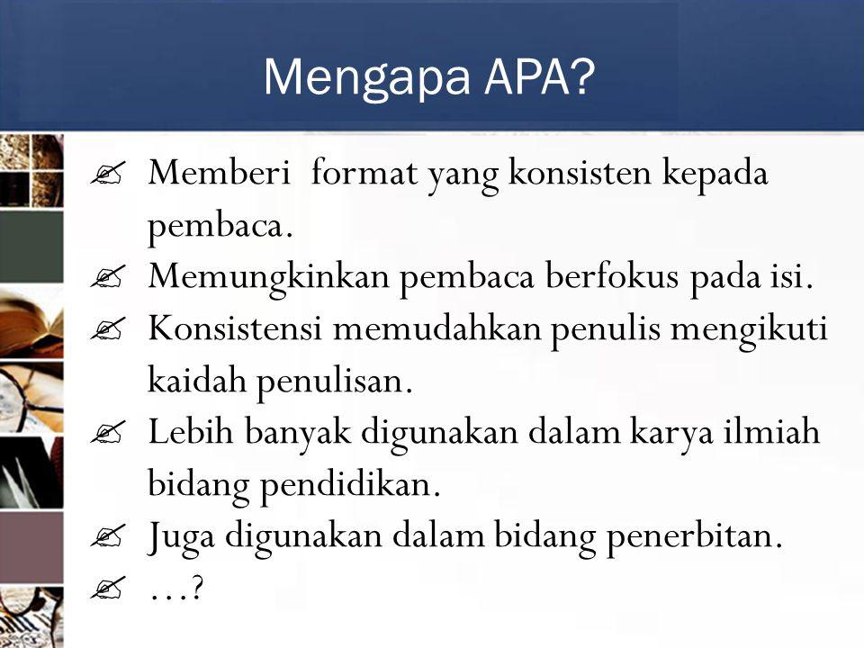 Mengapa APA Memberi format yang konsisten kepada pembaca.