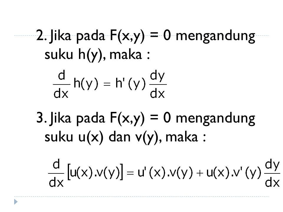 2. Jika pada F(x,y) = 0 mengandung suku h(y), maka : 3