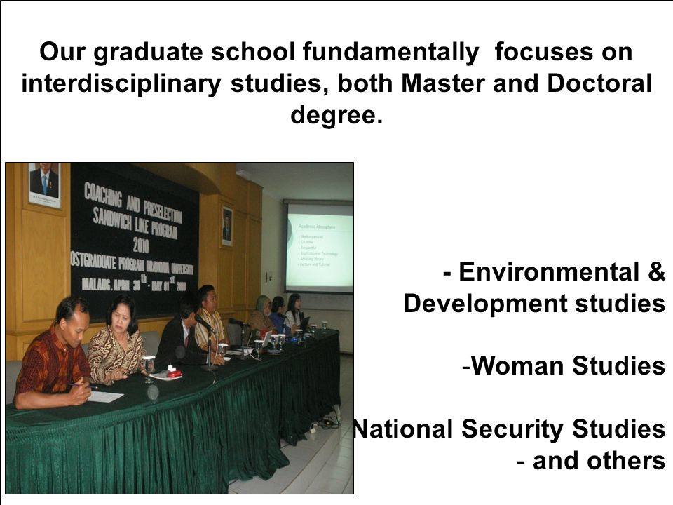 Our graduate school fundamentally focuses on interdisciplinary studies, both Master and Doctoral degree.