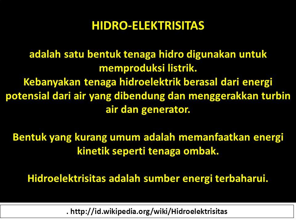 HIDRO-ELEKTRISITAS adalah satu bentuk tenaga hidro digunakan untuk memproduksi listrik.