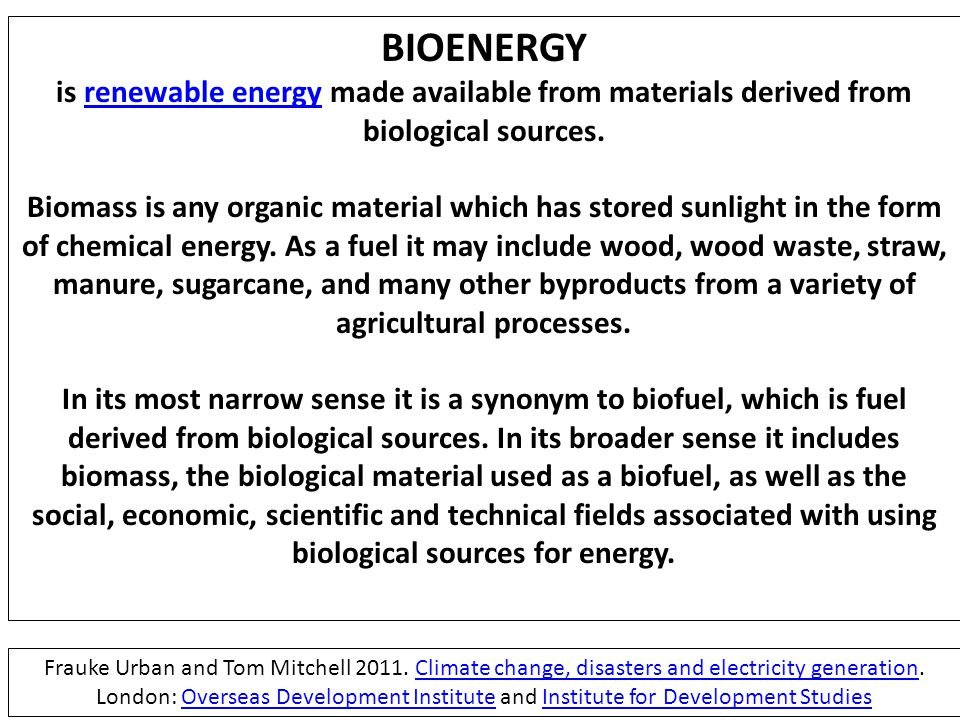 BIOENERGY is renewable energy made available from materials derived from biological sources.