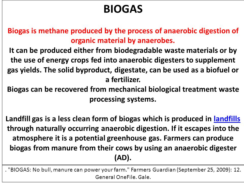 BIOGAS Biogas is methane produced by the process of anaerobic digestion of organic material by anaerobes.