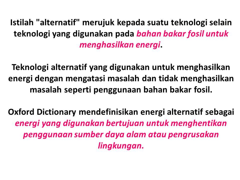 Istilah alternatif merujuk kepada suatu teknologi selain teknologi yang digunakan pada bahan bakar fosil untuk menghasilkan energi.