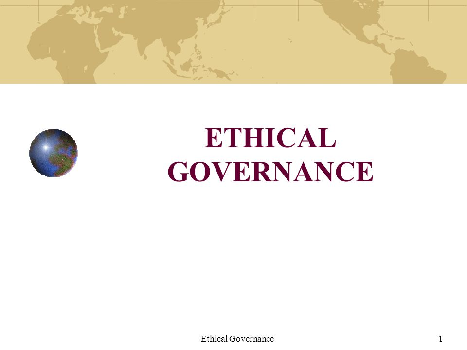 ETHICAL GOVERNANCE Ethical Governance