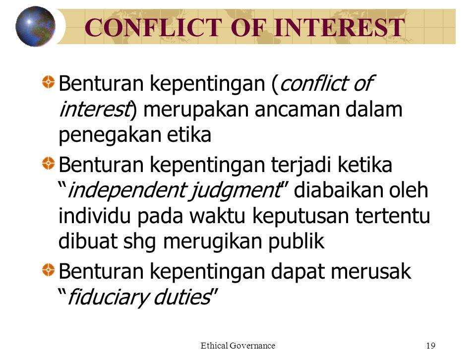 CONFLICT OF INTEREST Benturan kepentingan (conflict of interest) merupakan ancaman dalam penegakan etika.