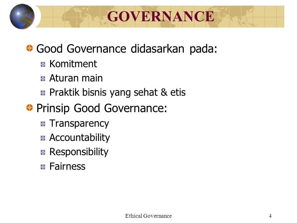GOVERNANCE Good Governance didasarkan pada: Prinsip Good Governance: