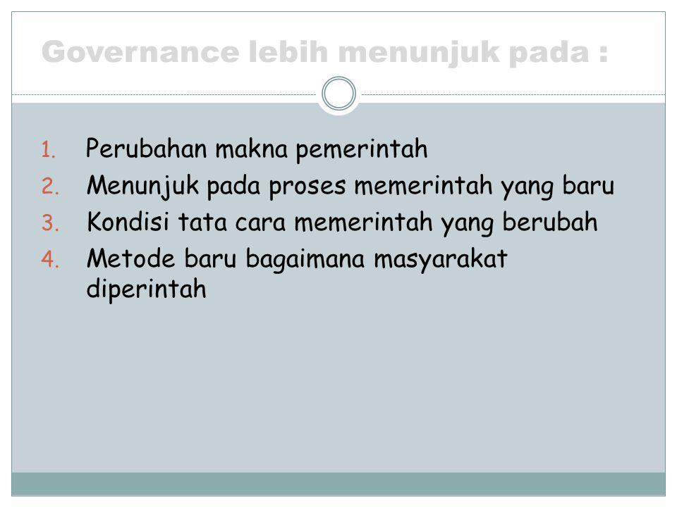 Governance lebih menunjuk pada :