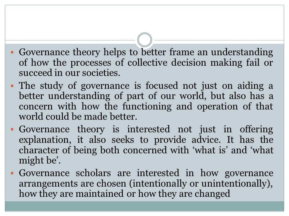 Governance theory helps to better frame an understanding of how the processes of collective decision making fail or succeed in our societies.