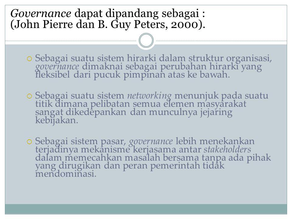 Governance dapat dipandang sebagai :