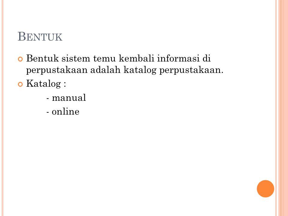 Bentuk Bentuk sistem temu kembali informasi di perpustakaan adalah katalog perpustakaan. Katalog :