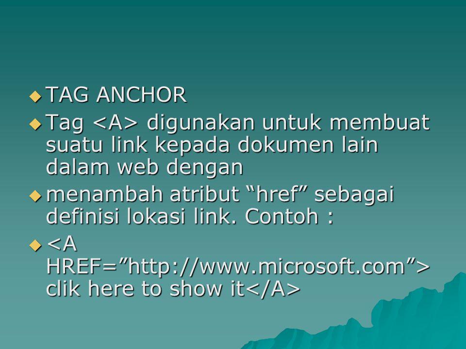 TAG ANCHOR Tag <A> digunakan untuk membuat suatu link kepada dokumen lain dalam web dengan.