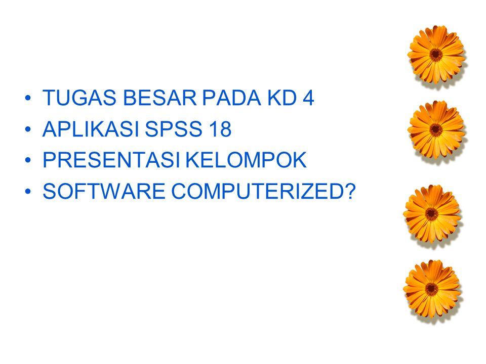 TUGAS BESAR PADA KD 4 APLIKASI SPSS 18 PRESENTASI KELOMPOK SOFTWARE COMPUTERIZED