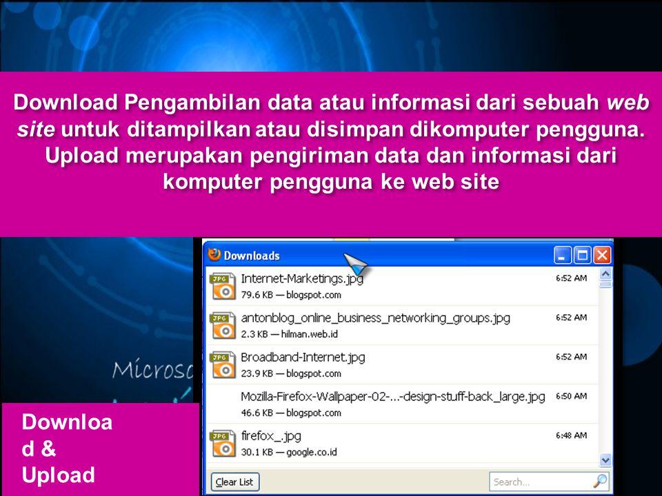 Download Pengambilan data atau informasi dari sebuah web site untuk ditampilkan atau disimpan dikomputer pengguna.