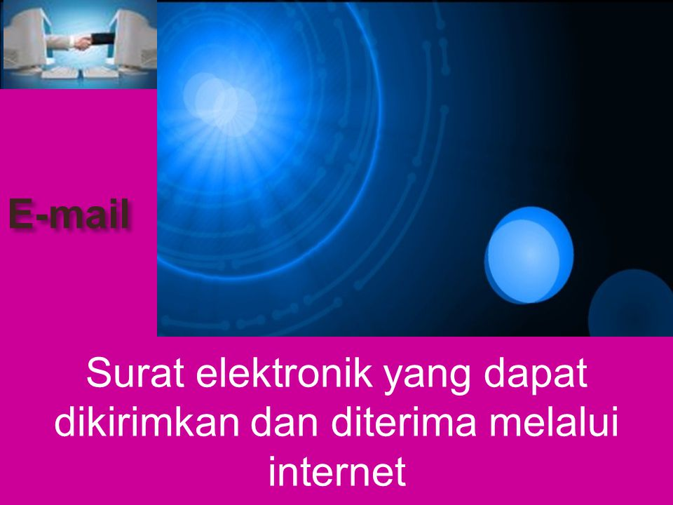 Surat elektronik yang dapat dikirimkan dan diterima melalui internet