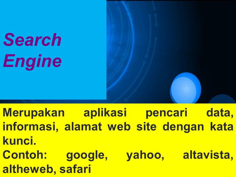 Search Engine Merupakan aplikasi pencari data, informasi, alamat web site dengan kata kunci.