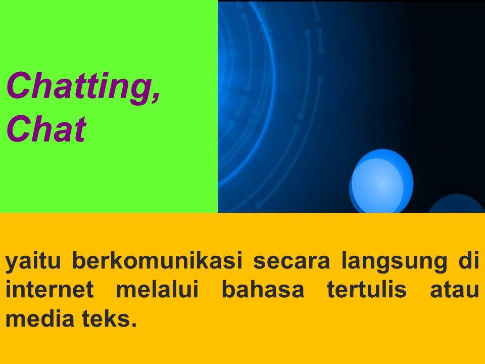Chatting, Chat yaitu berkomunikasi secara langsung di internet melalui bahasa tertulis atau media teks.