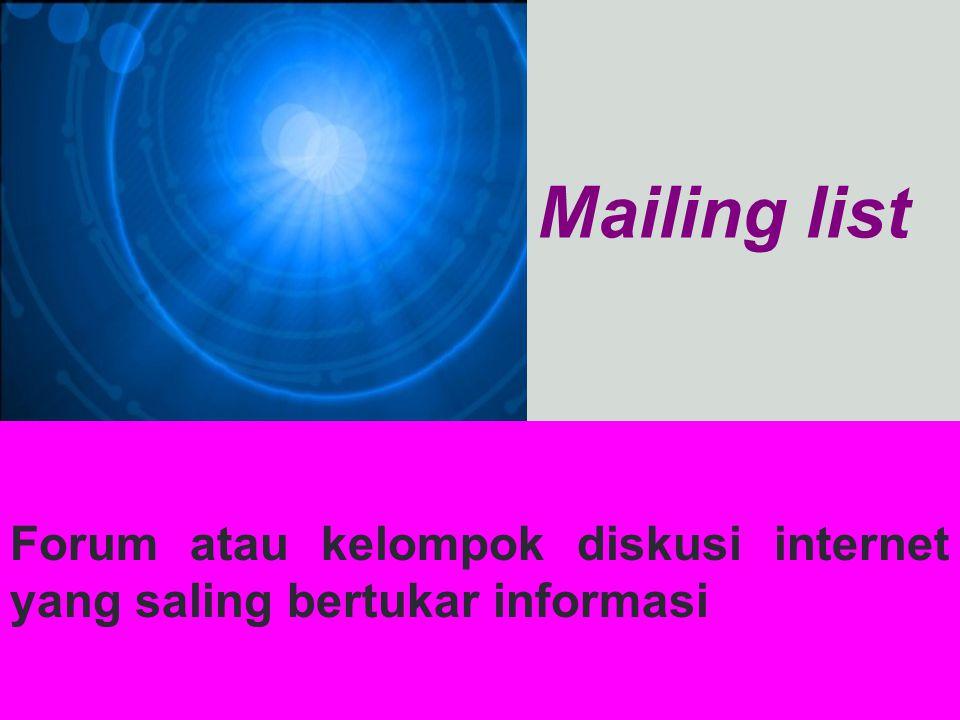 Mailing list Forum atau kelompok diskusi internet yang saling bertukar informasi