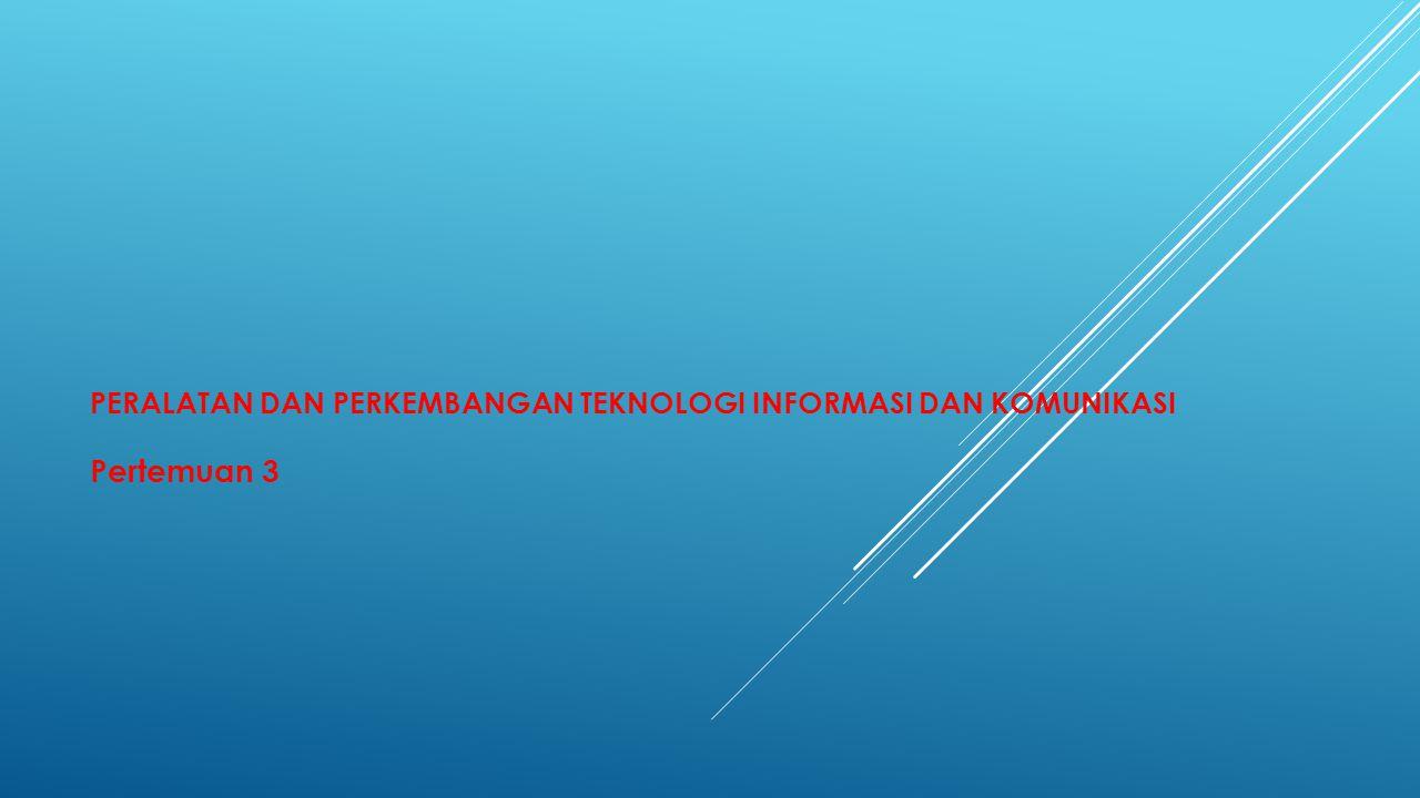 Peralatan dan perkembangan teknologi informasi dan komunikasi