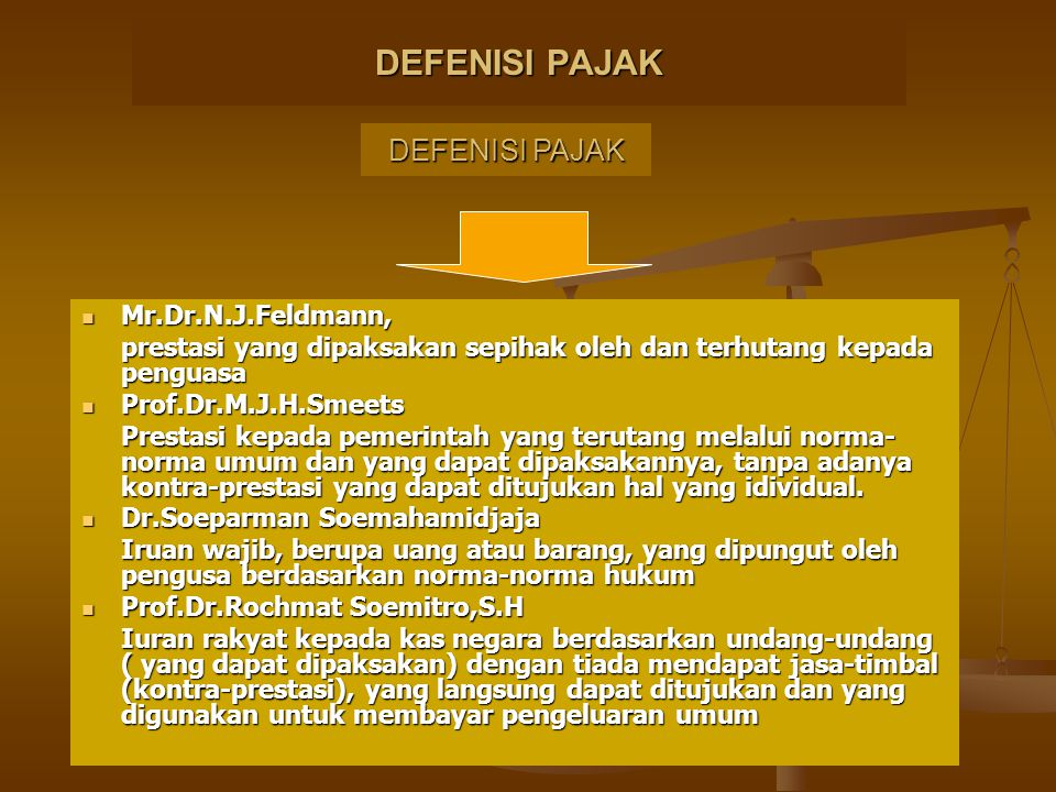 DEFENISI PAJAK DEFENISI PAJAK Mr.Dr.N.J.Feldmann,